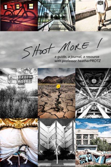 Visualizza Shoot More: di Professor Heather Protz