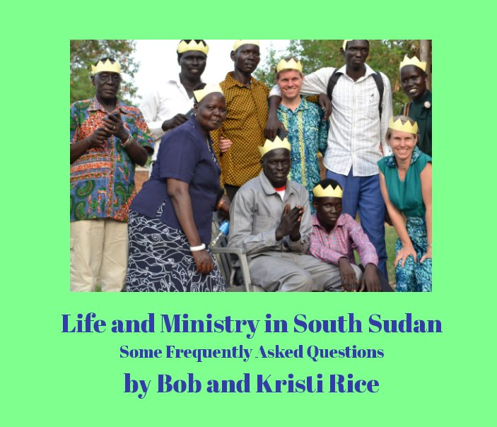 View Life and Ministry in South Sudan by Bob and Kristi Rice