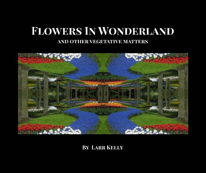 Ver Flowers In Wonderland por Larr Kelly