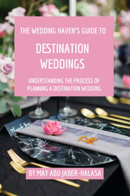 View The Wedding Haven's Guide to Destination Weddings by May Abu Jaber-Halasa