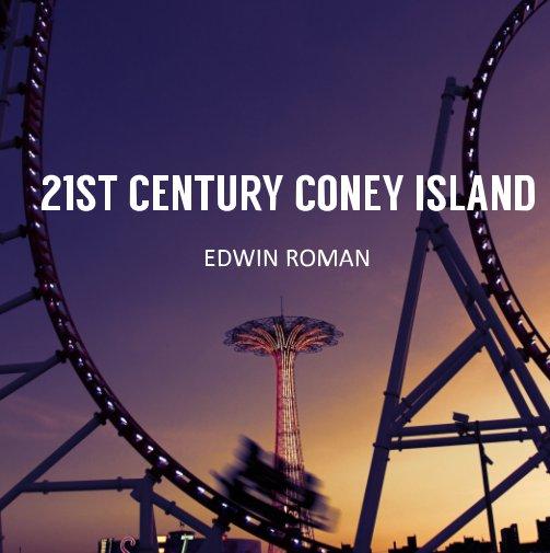 View 21st Century Coney Island by Edwin Roman