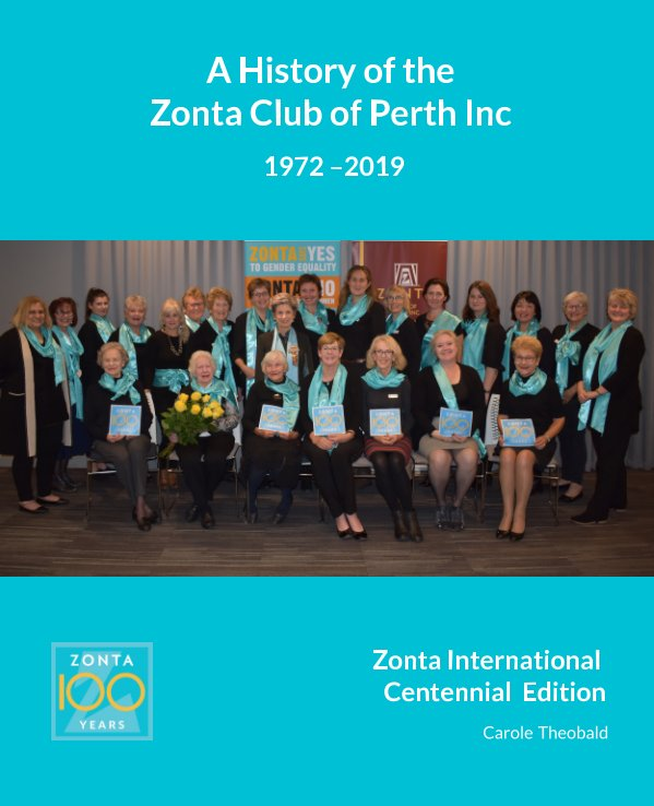 View A History of the Zonta Club of Perth Inc 1972-2019 by Carole Theobald