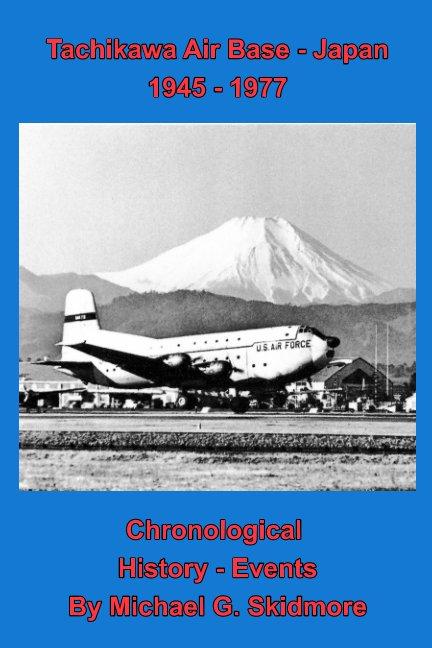Ver Tachikawa Air Base - Japan 1945 - 1977 Chronological History - Events por Michael G. Skidmore