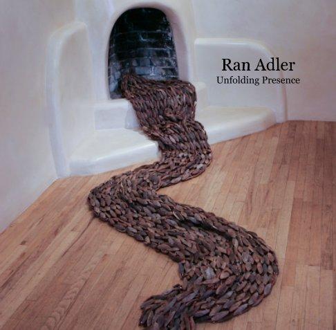 View Ran Adler - Unfolding Presence by Ran Adler
