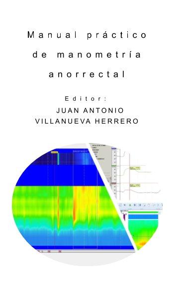 Ver Manual Práctico de Manometría Anorrectal por Juan A. Villanueva-Herrero
