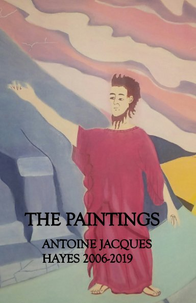 View The Paintings  Antoine Jacques Hayes 2006-2019 by Antoine Jacques Hayes