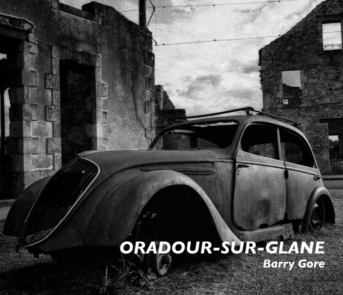 View Oradour-Sur-Glane by Barry Gore