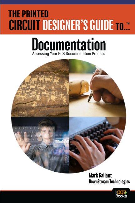 Ver The Printed Circuit Designer's Guide to: Documentation por Mark Gallant
