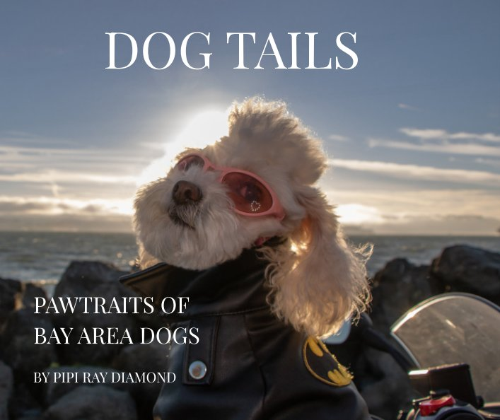 View Dog Tails: Pawtraits of Bay Area Dogs by Pipi Ray Diamond