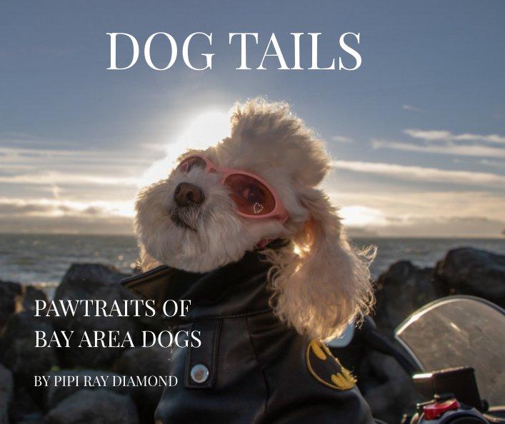 Ver Dog Tails: Pawtraits of Bay Area Dogs por Pipi Ray Diamond