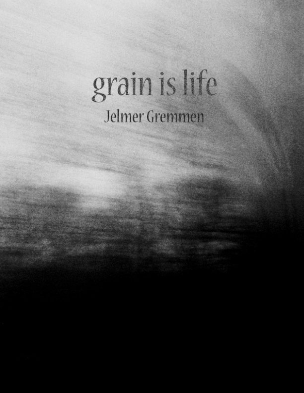 View Grain is life by Jelmer Gremmen