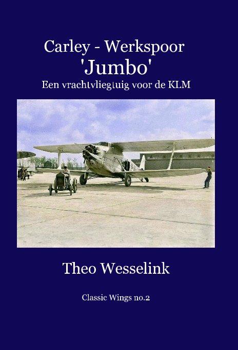 View Carley - Werkspoor 'Jumbo' Een vrachtvliegtuig voor de KLM by Theo Wesselink