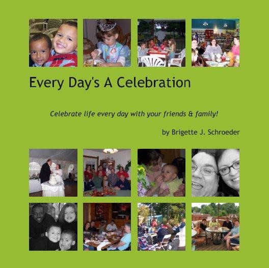 Ver Every Day's A Celebration por Brigette J. Schroeder
