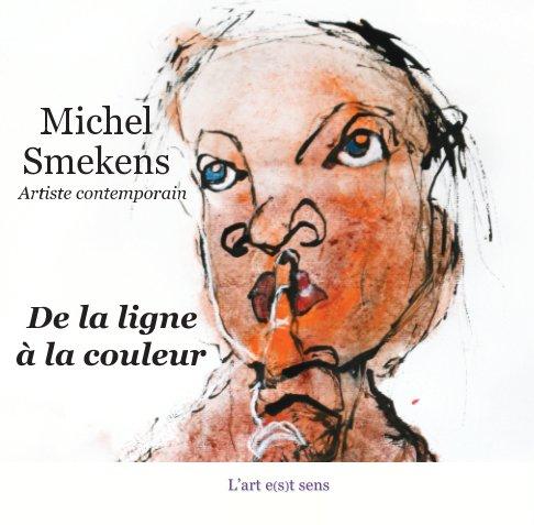 View Michel Smekens : De la ligne à la couleur by Michel Smekens