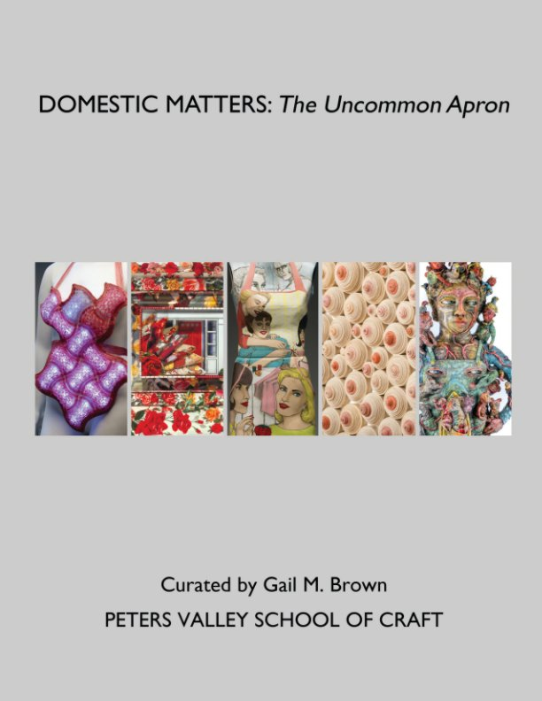 View DOMESTIC MATTERS: The Uncommon Apron by Peters Valley School of Craft