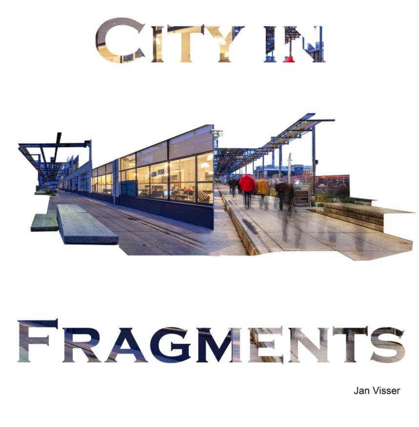 Bekijk City in Fragments op Jan Visser