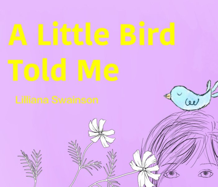 View A Little Bird Told Me by Lilliana H. Swainson