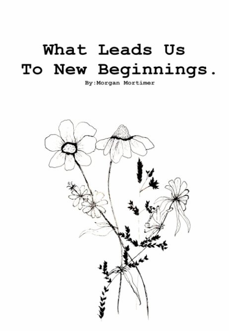 View What Leads Us To New Beginnings by Morgan Mortimer