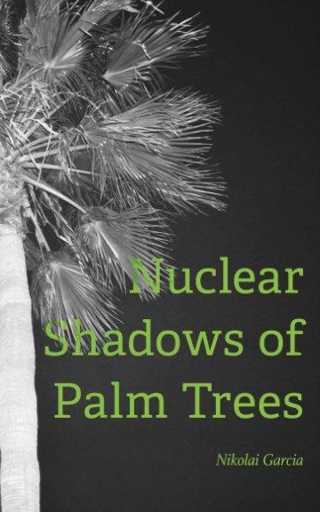 View Nuclear Shadows of Palm Trees by Nikolai Garcia