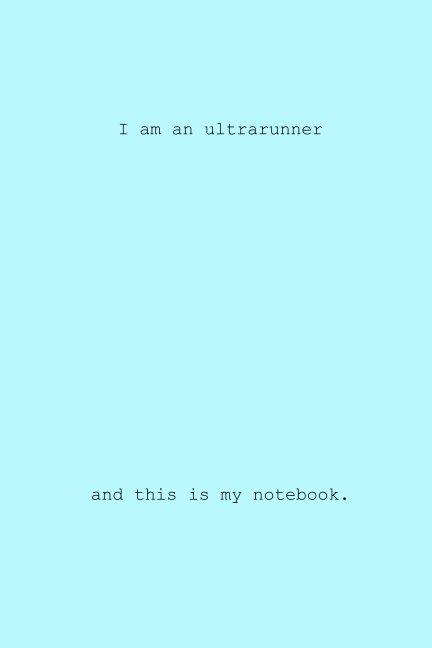 View I am an Ultrarunner by Erin Hunt