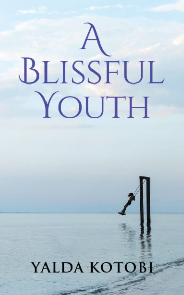 View A Blissful Youth by Yalda Kotobi