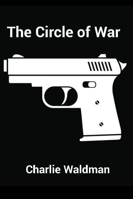 View The Circle of War by Charlie Waldman