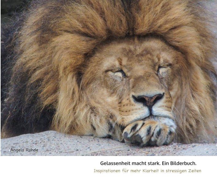 Gelassenheit macht stark. Ein Bilderbuch. nach Dr. Angela Rohde anzeigen
