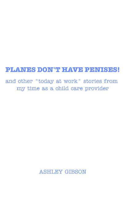 Ver Planes Don't Have Penises! por Ashley Gibson