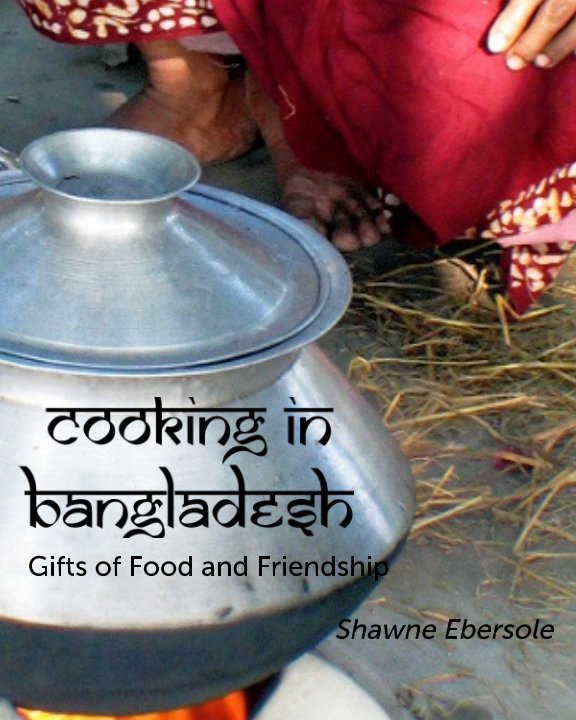 View Cooking in Bangladesh by Shawne Ebersole