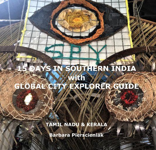 View 15 DAYS IN SOUTHERN INDIA with GLOBAL CITY EXPLORER GUIDE by Barbara Pierscieniak