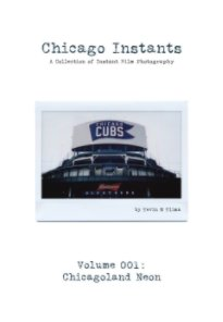 Chicago Instants: Volume 001 - Chicagoland Neon book cover