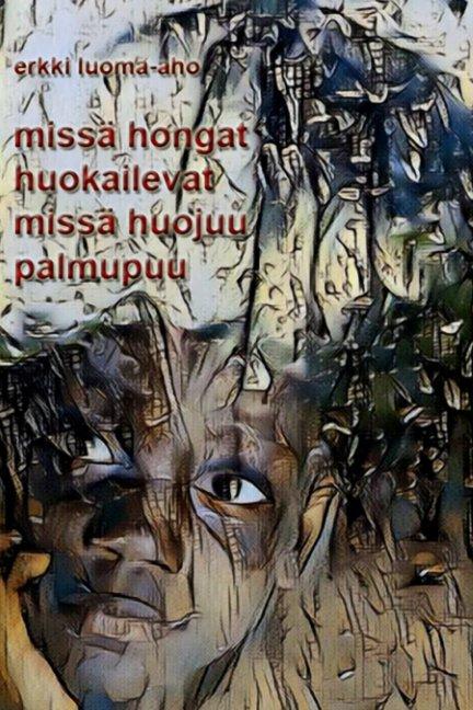 View missä hongat huokailevat - missä huojuu palmupuu by Erkki Luoma-aho
