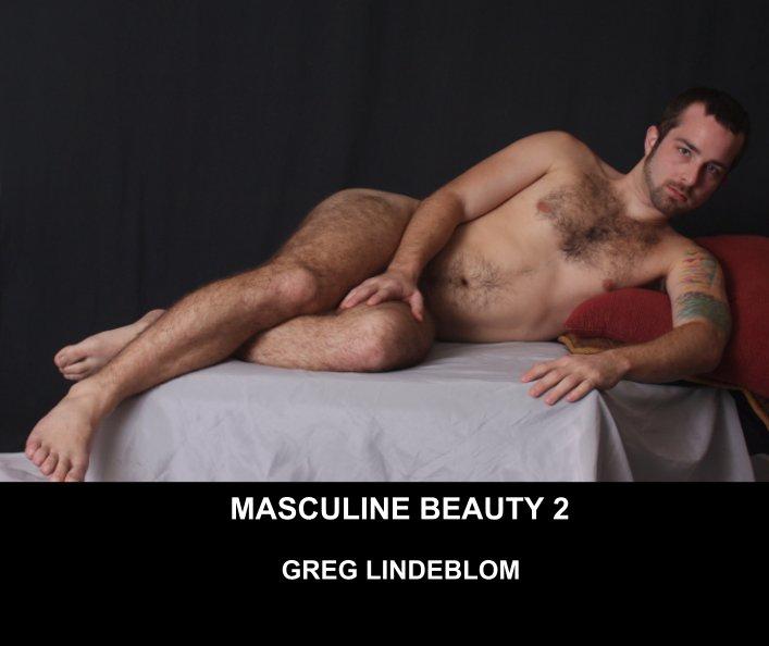 Visualizza Masculine Beauty 2 di Greg Lindeblom