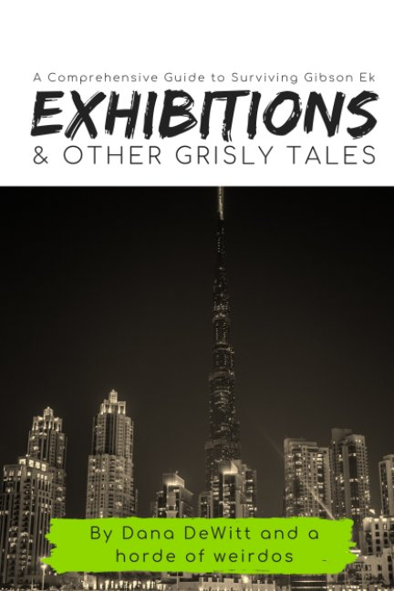 View Exhibitions And Other Grisly Tales by Dana DeWitt
