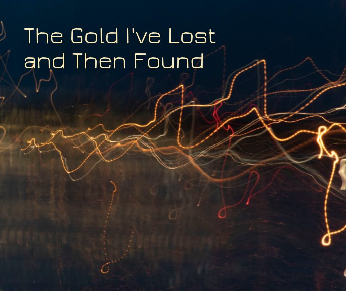 View The Gold I've Lost and Then Found by Olivia Stults