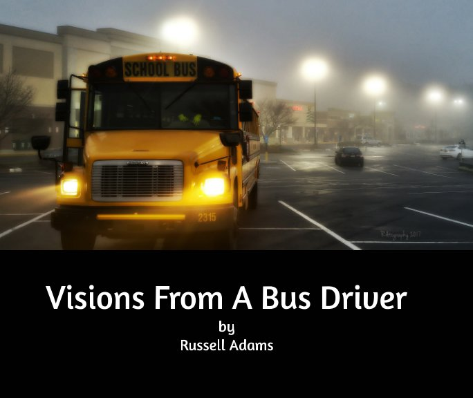 View Visions From A Bus Driver by Russell Adams