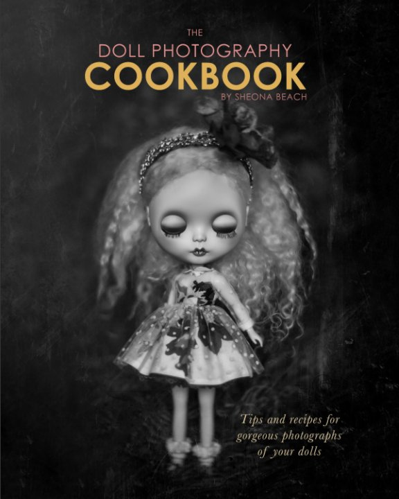 Visualizza The Doll Photography Cookbook di Sheona Beach