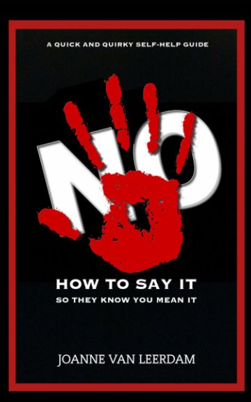 Ver No! How To Say It So They Know You Mean It. por Joanne Van Leerdam