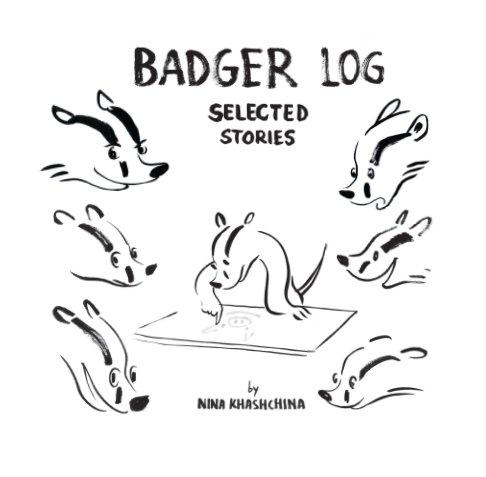 View Badger Log (Selected Stories) by Nina Khashchina