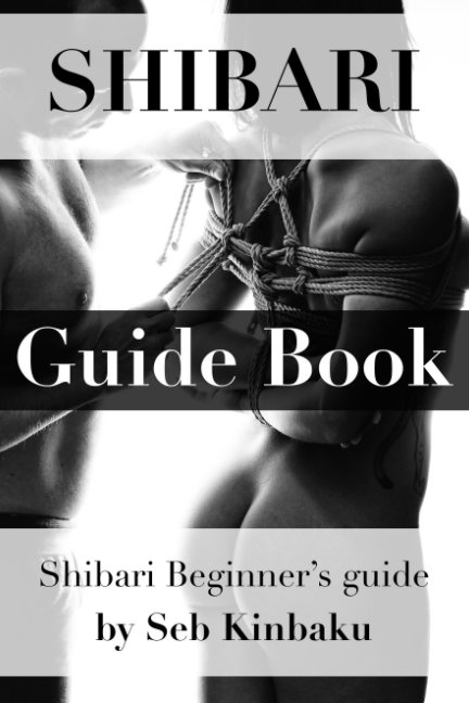 View Shibari Guide Book by Seb Kinbaku et Malice Kinbaku