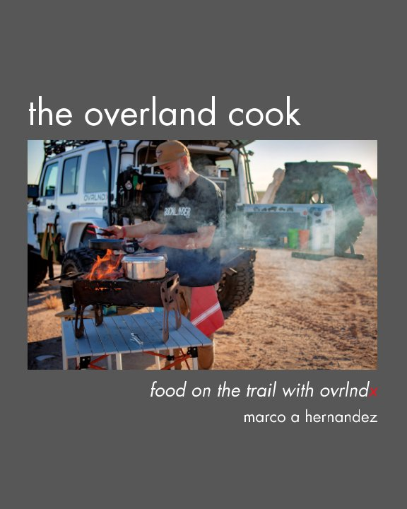View The Overland Cook by Marco A Hernandez