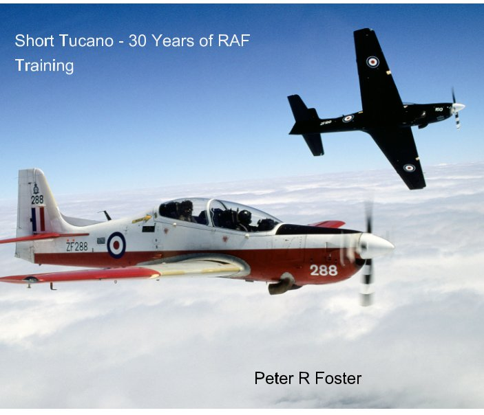 View Short Tucano - 30 Years of RAF Training by Peter R Foster