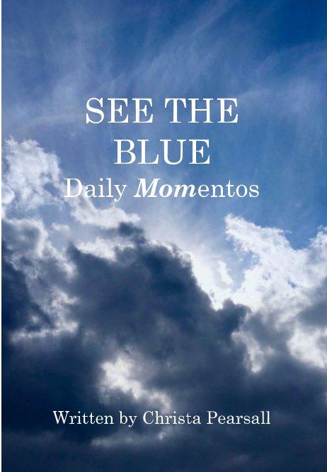 Visualizza See The Blue di Christa Pearsall