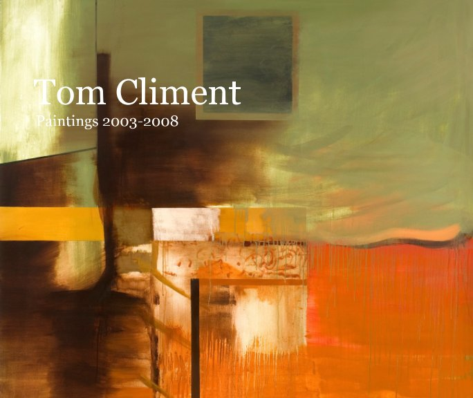 View Tom Climent Paintings 2003-2008 by Tom Climent
