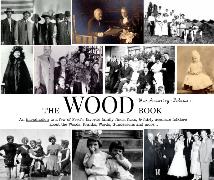 View The Wood Book (2019) - Our Ancestry (Part 1) by Fred F. Wood, April M. Wold