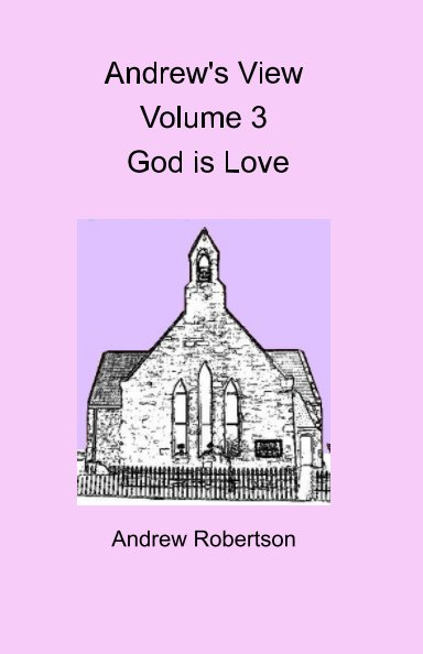 Ver Andrew's View Volume 3  God is Love por Andrew Robertson