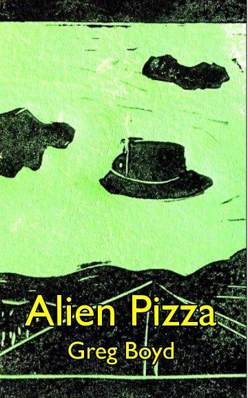 View Alien Pizza by Greg Boyd