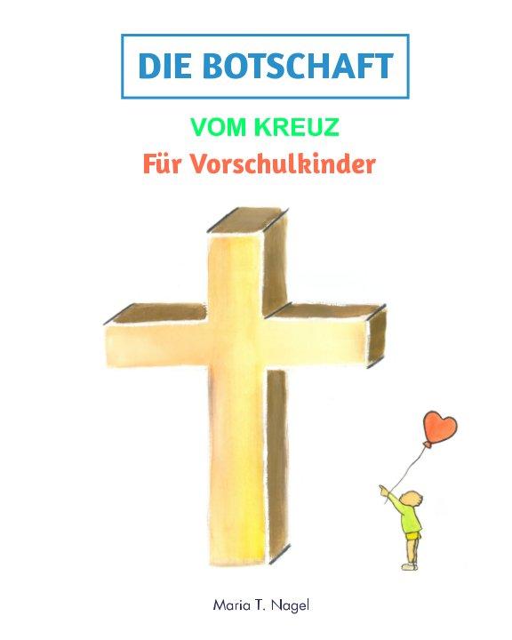 Ver DEUTSCH/GERMAN - Die Botschaft vom Kreuz: Für Vorschulkinder por Maria T. Nagel