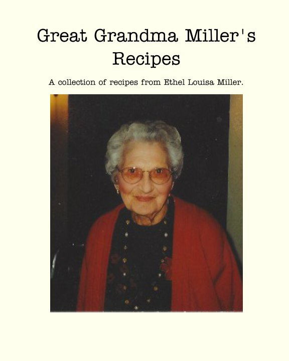 View Great Grandma Miller's Recipes by Paige Dean