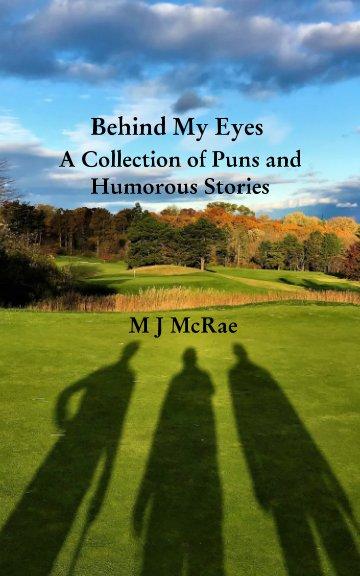 View Behind My Eyes by M J McRae